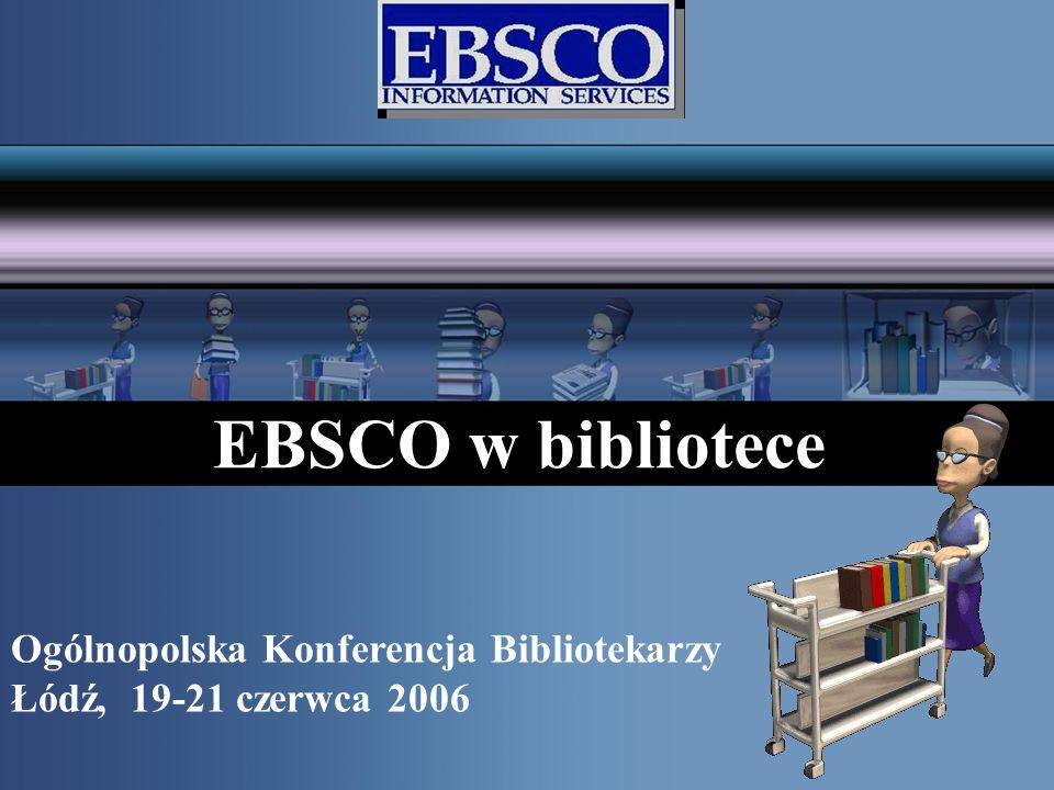 EBSCO w bibliotece Ogólnopolska Konferencja Bibliotekarzy Łódź, 19-21 czerwca 2006