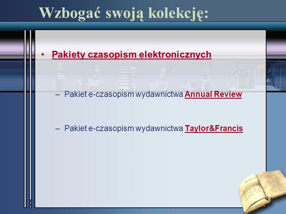 Wzbogać swoją kolekcję: Pakiety czasopism elektronicznych –Pakiet e-czasopism wydawnictwa Annual Review –Pakiet e-czasopism wydawnictwa Taylor&Francis