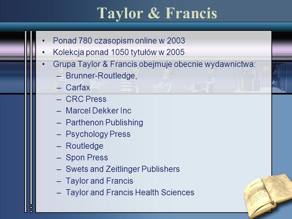 Taylor & Francis Ponad 780 czasopism online w 2003 Kolekcja ponad 1050 tytułów w 2005 Grupa Taylor & Francis obejmuje obecnie wydawnictwa: –Brunner-Ro