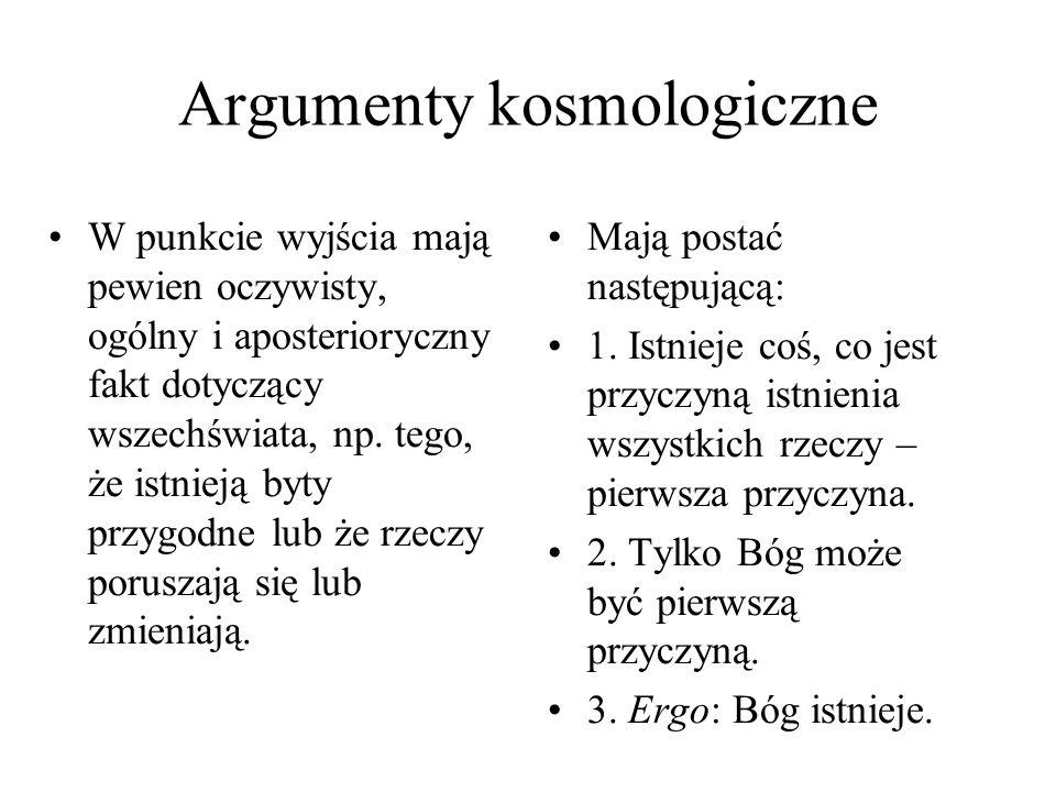 Argumenty kosmologiczne W punkcie wyjścia mają pewien oczywisty, ogólny i aposterioryczny fakt dotyczący wszechświata, np. tego, że istnieją byty przy