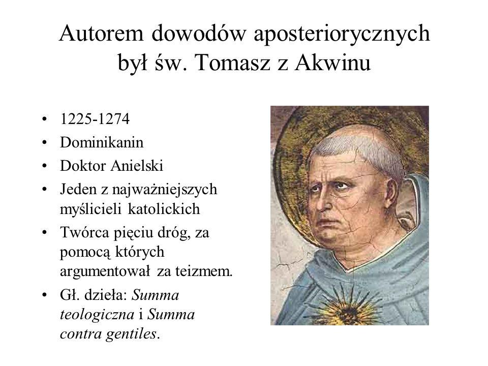 Autorem dowodów aposteriorycznych był św. Tomasz z Akwinu 1225-1274 Dominikanin Doktor Anielski Jeden z najważniejszych myślicieli katolickich Twórca