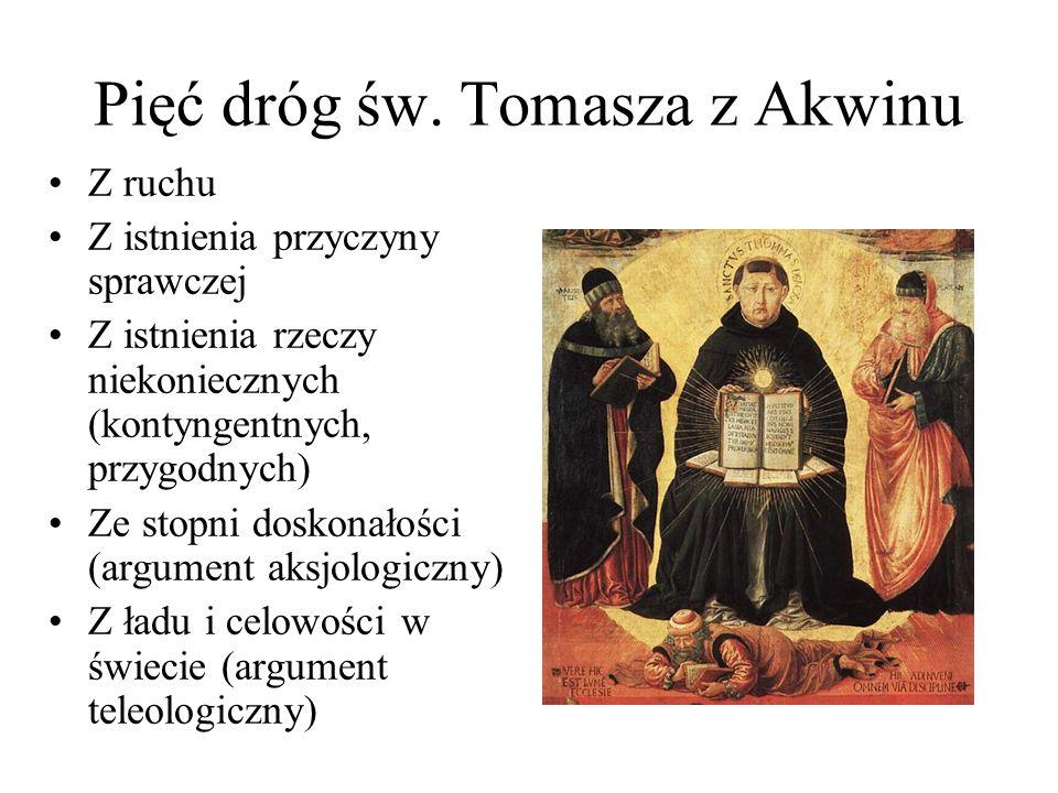 Pięć dróg św. Tomasza z Akwinu Z ruchu Z istnienia przyczyny sprawczej Z istnienia rzeczy niekoniecznych (kontyngentnych, przygodnych) Ze stopni dosko