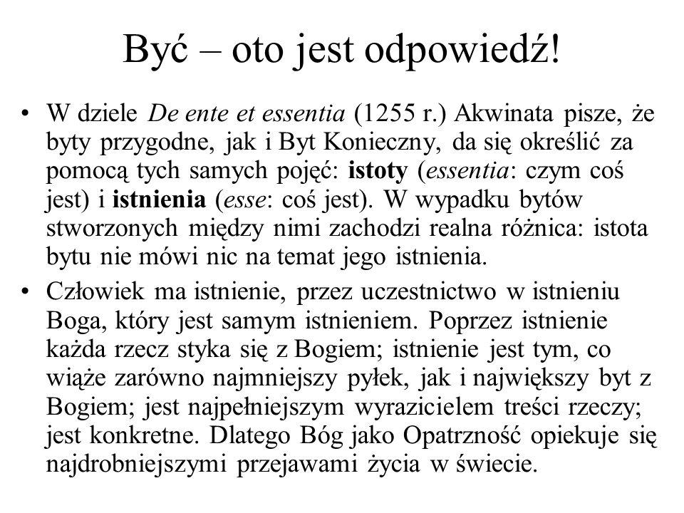Być – oto jest odpowiedź! W dziele De ente et essentia (1255 r.) Akwinata pisze, że byty przygodne, jak i Byt Konieczny, da się określić za pomocą tyc