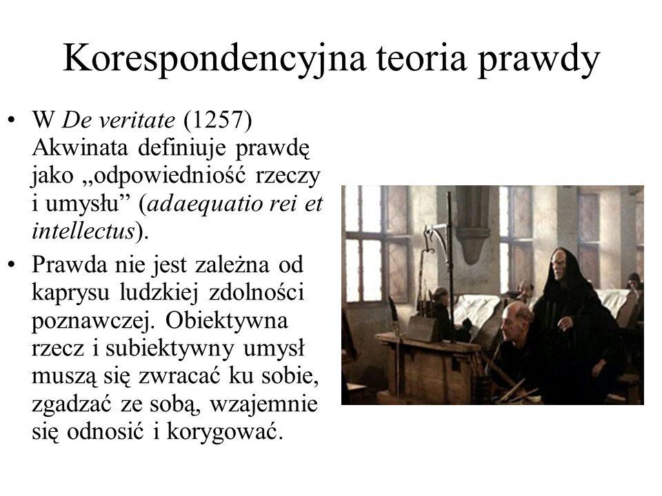 """Korespondencyjna teoria prawdy W De veritate (1257) Akwinata definiuje prawdę jako """"odpowiedniość rzeczy i umysłu (adaequatio rei et intellectus)."""