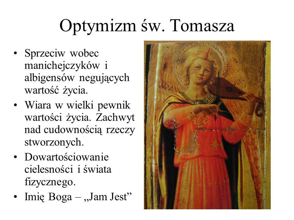 Optymizm św. Tomasza Sprzeciw wobec manichejczyków i albigensów negujących wartość życia. Wiara w wielki pewnik wartości życia. Zachwyt nad cudowności