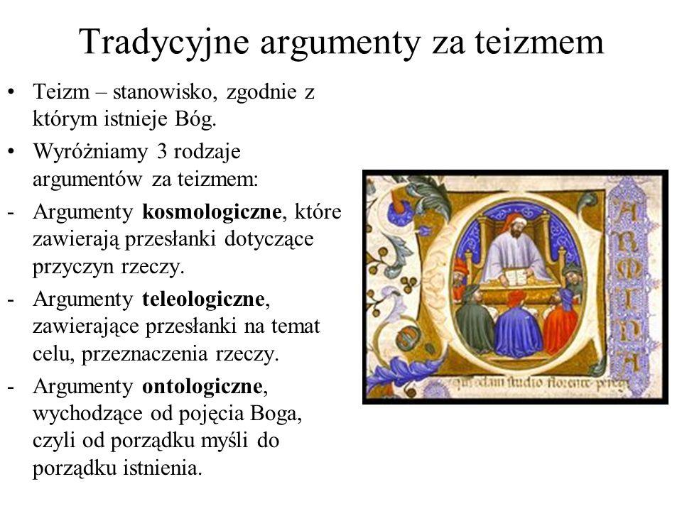 Tradycyjne argumenty za teizmem Teizm – stanowisko, zgodnie z którym istnieje Bóg. Wyróżniamy 3 rodzaje argumentów za teizmem: -Argumenty kosmologiczn