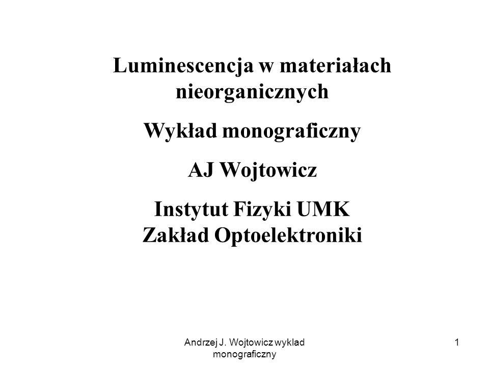 Andrzej J. Wojtowicz wyklad monograficzny 1 Luminescencja w materiałach nieorganicznych Wykład monograficzny AJ Wojtowicz Instytut Fizyki UMK Zakład O