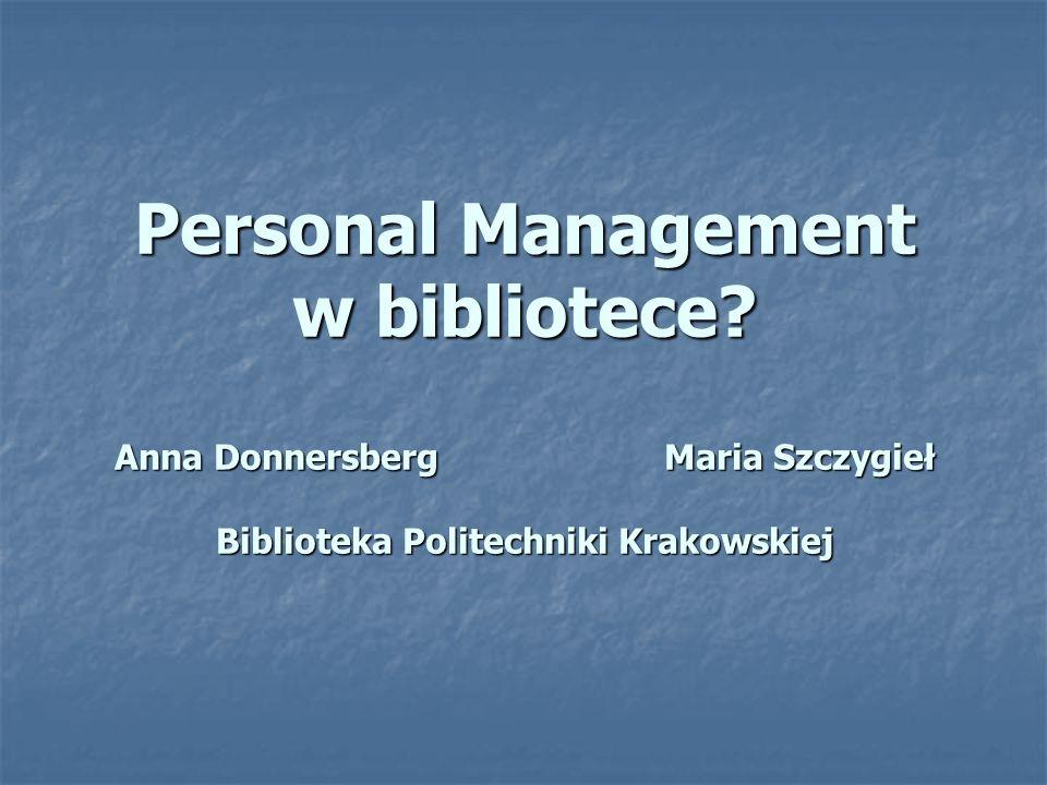 Personal Management w bibliotece? Anna Donnersberg Maria Szczygieł Biblioteka Politechniki Krakowskiej