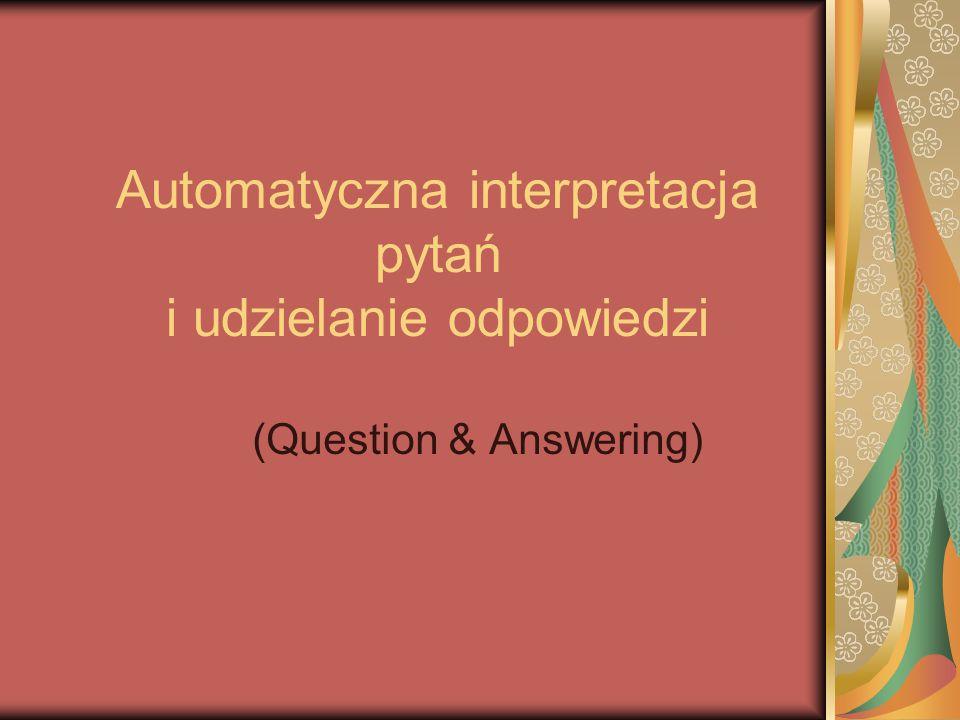 Automatyczna interpretacja pytań i udzielanie odpowiedzi (Question & Answering)