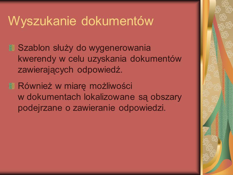 Wyszukanie dokumentów Szablon służy do wygenerowania kwerendy w celu uzyskania dokumentów zawierających odpowiedź.