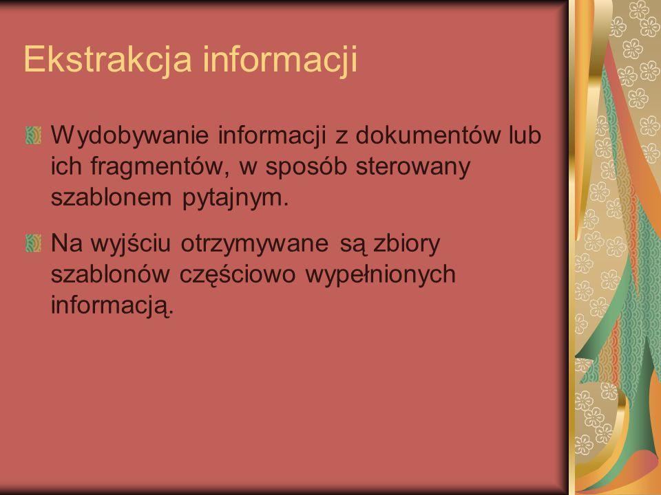 Ekstrakcja informacji Wydobywanie informacji z dokumentów lub ich fragmentów, w sposób sterowany szablonem pytajnym.
