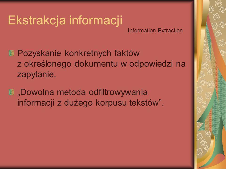 Ekstrakcja informacji Pozyskanie konkretnych faktów z określonego dokumentu w odpowiedzi na zapytanie.