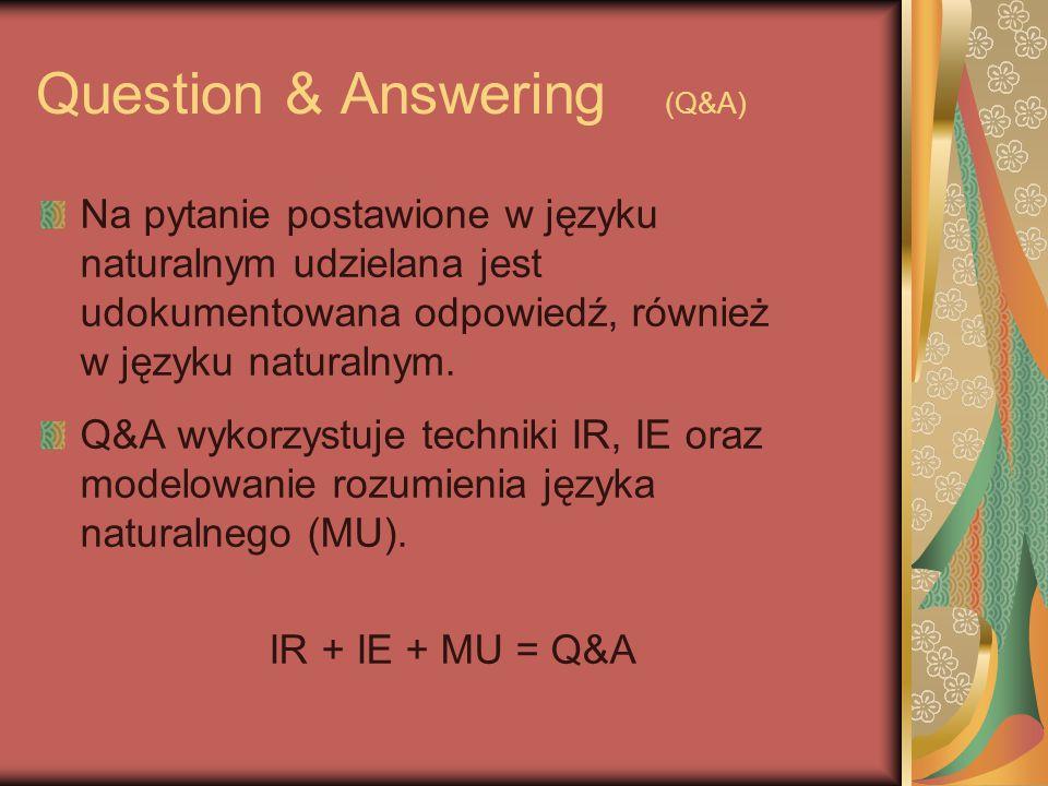 Question & Answering (Q&A) Na pytanie postawione w języku naturalnym udzielana jest udokumentowana odpowiedź, również w języku naturalnym.