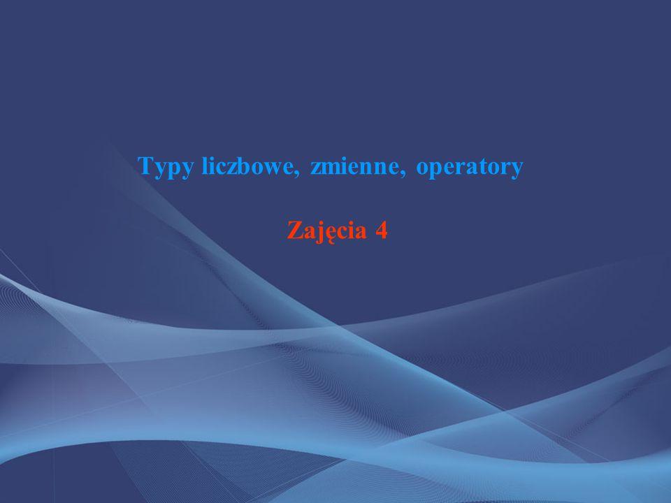 Typy liczbowe, zmienne, operatory Zajęcia 4