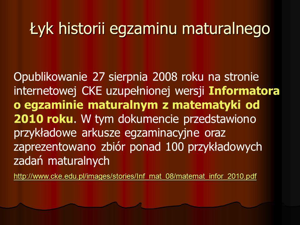 Łyk historii egzaminu maturalnego Opublikowanie 27 sierpnia 2008 roku na stronie internetowej CKE uzupełnionej wersji Informatora o egzaminie maturalnym z matematyki od 2010 roku.