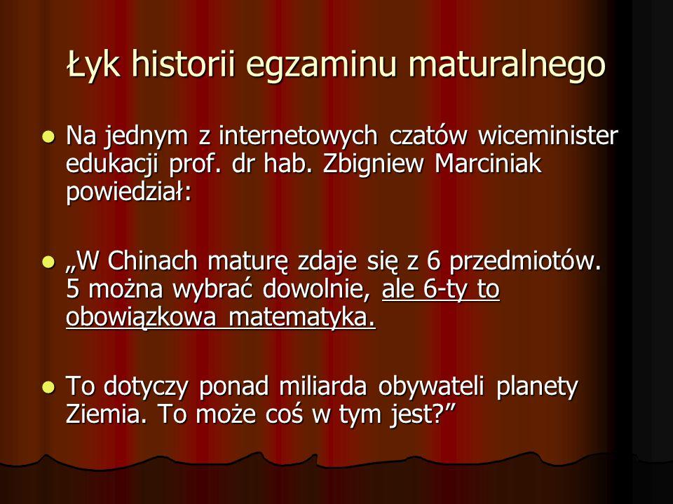 Łyk historii egzaminu maturalnego Na jednym z internetowych czatów wiceminister edukacji prof. dr hab. Zbigniew Marciniak powiedział: Na jednym z inte