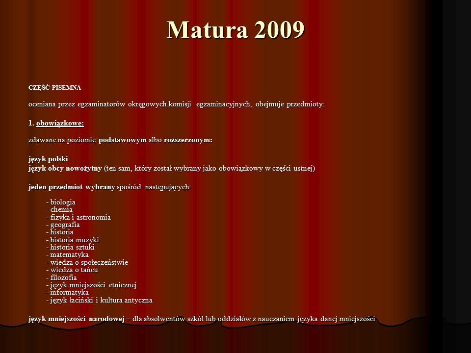 Matura 2009 CZĘŚĆ PISEMNA oceniana przez egzaminatorów okręgowych komisji egzaminacyjnych, obejmuje przedmioty: oceniana przez egzaminatorów okręgowyc