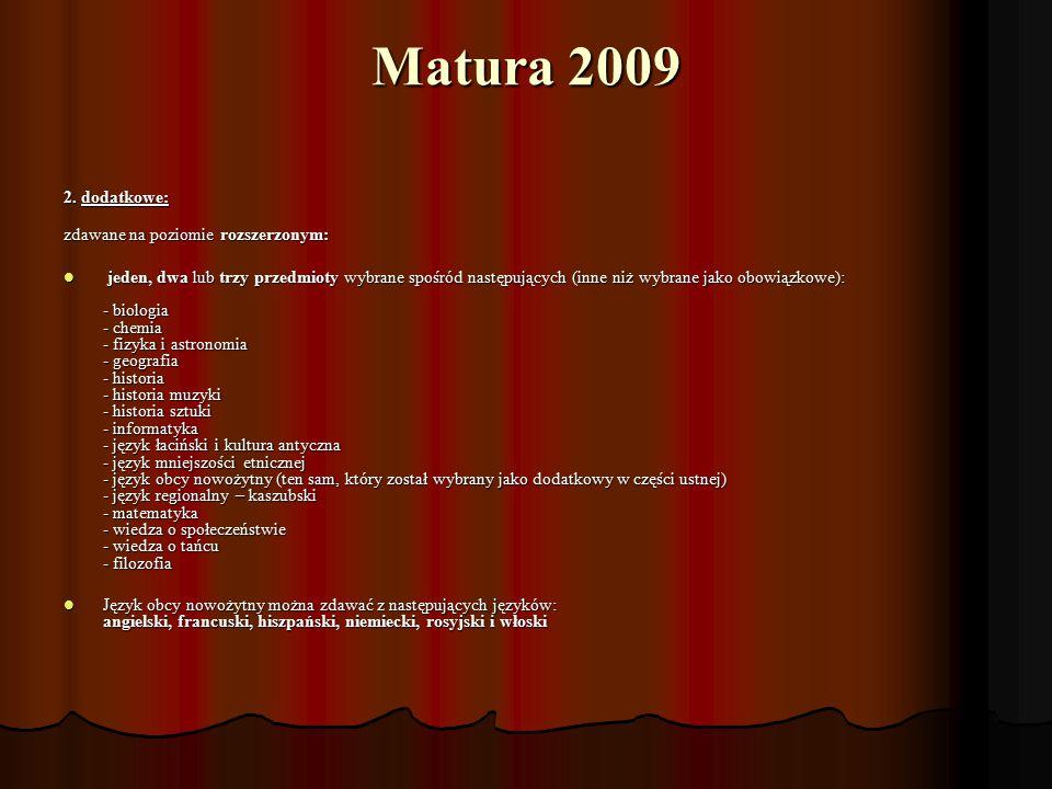 Matura 2009 2. dodatkowe: zdawane na poziomie rozszerzonym: zdawane na poziomie rozszerzonym: jeden, dwa lub trzy przedmioty wybrane spośród następują
