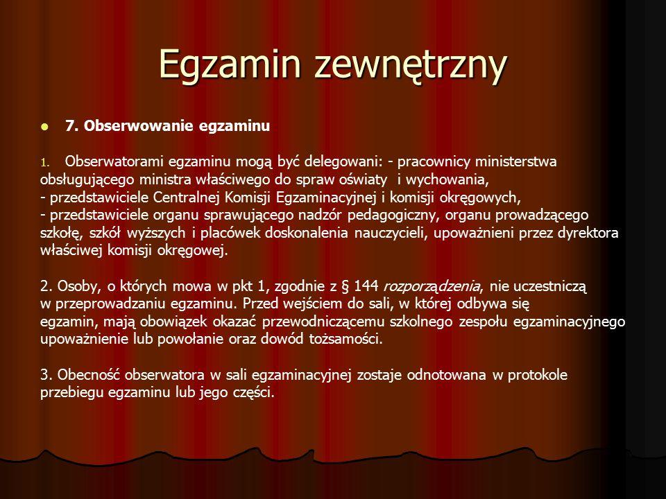 Egzamin zewnętrzny 7. Obserwowanie egzaminu 1. 1. Obserwatorami egzaminu mogą być delegowani: - pracownicy ministerstwa obsługującego ministra właściw