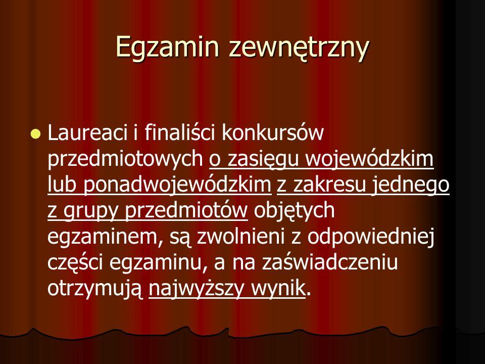 Egzamin zewnętrzny Laureaci i finaliści konkursów przedmiotowych o zasięgu wojewódzkim lub ponadwojewódzkim z zakresu jednego z grupy przedmiotów obję