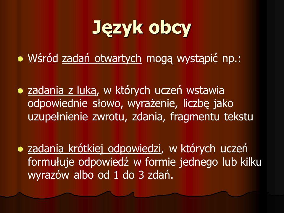 Język obcy Wśród zadań otwartych mogą wystąpić np.: zadania z luką, w których uczeń wstawia odpowiednie słowo, wyrażenie, liczbę jako uzupełnienie zwr