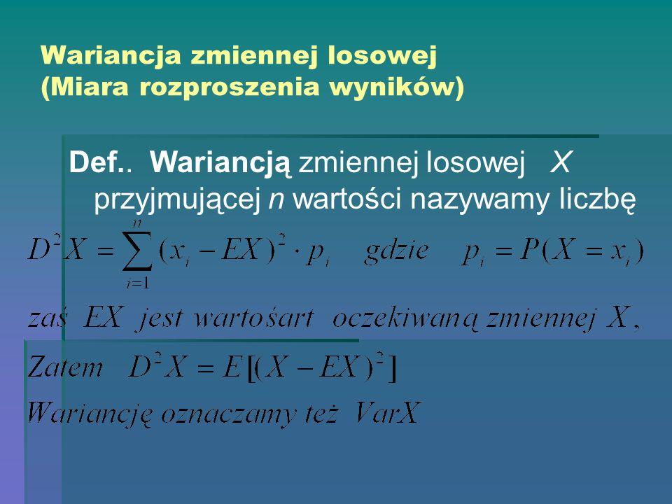 Wariancja zmiennej losowej (Miara rozproszenia wyników) Def..