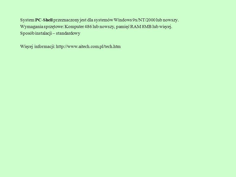 System PC-Shell przeznaczony jest dla systemów Windows 9x/NT/2000 lub nowszy. Wymagania sprzętowe: Komputer 486 lub nowszy, pamięć RAM 8MB lub więcej.