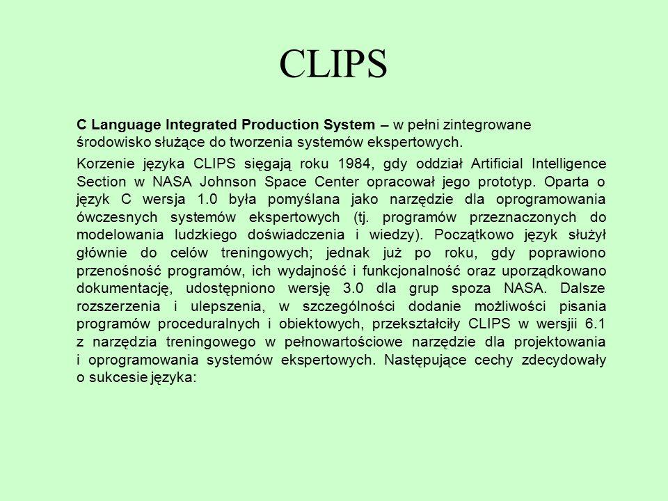 CLIPS C Language Integrated Production System – w pełni zintegrowane środowisko służące do tworzenia systemów ekspertowych. Korzenie języka CLIPS sięg