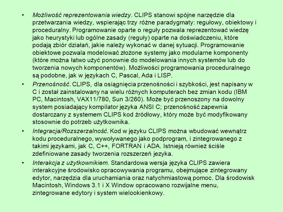 Możliwość reprezentowania wiedzy. CLIPS stanowi spójne narzędzie dla przetwarzania wiedzy, wspierając trzy różne paradygmaty: regułowy, obiektowy i pr