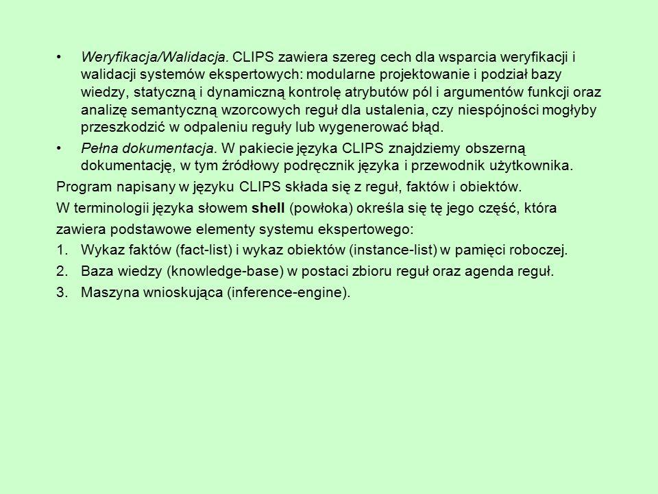 Weryfikacja/Walidacja. CLIPS zawiera szereg cech dla wsparcia weryfikacji i walidacji systemów ekspertowych: modularne projektowanie i podział bazy wi