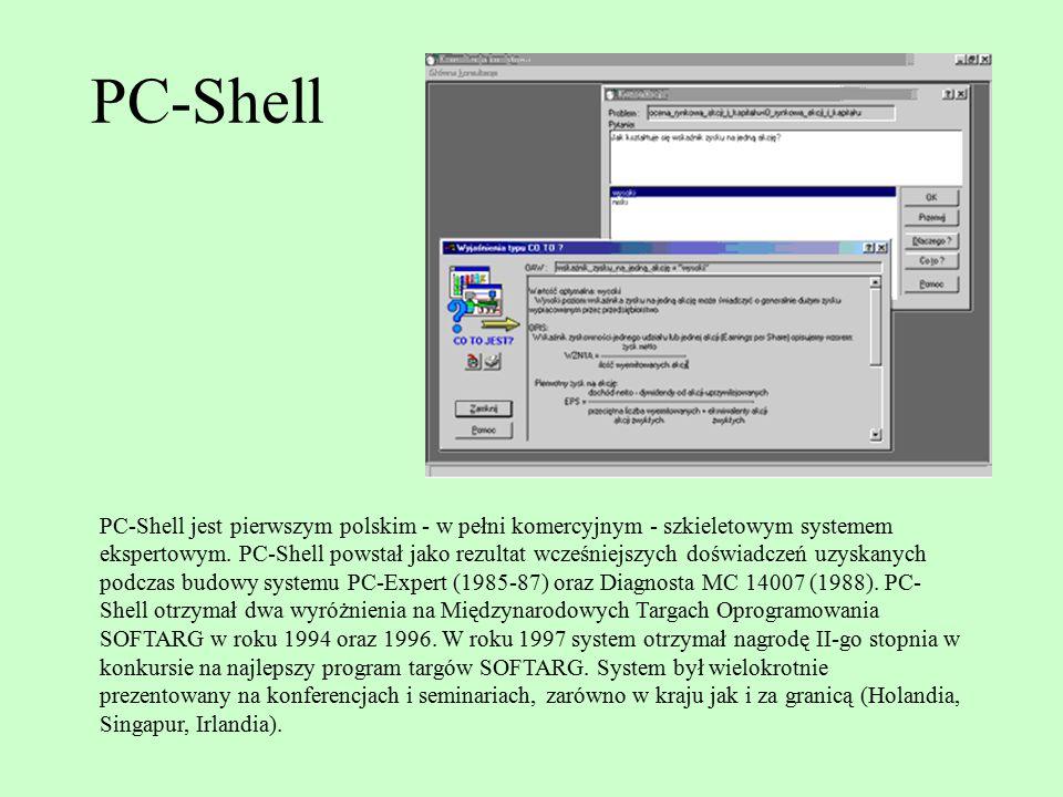 PC-Shell PC-Shell jest pierwszym polskim - w pełni komercyjnym - szkieletowym systemem ekspertowym. PC-Shell powstał jako rezultat wcześniejszych dośw