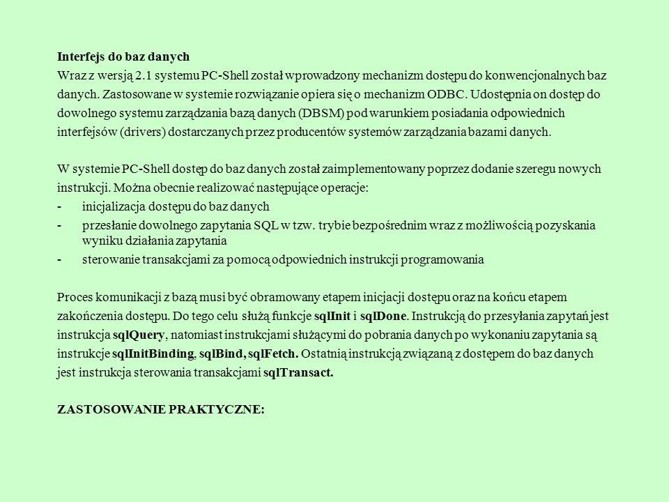Interfejs do baz danych Wraz z wersją 2.1 systemu PC-Shell został wprowadzony mechanizm dostępu do konwencjonalnych baz danych. Zastosowane w systemie