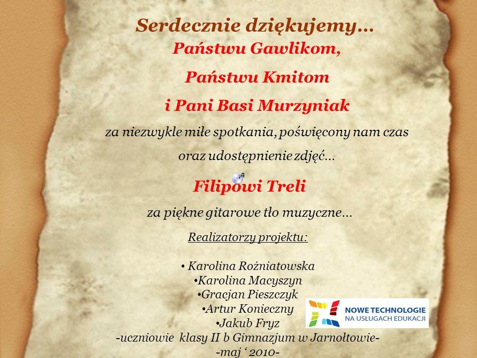 Państwu Gawlikom, Państwu Kmitom i Pani Basi Murzyniak za niezwykle miłe spotkania, poświęcony nam czas oraz udostępnienie zdjęć… Serdecznie dziękujem