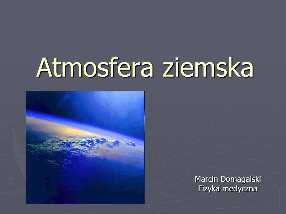 Atmosfera ziemska Marcin Domagalski Fizyka medyczna
