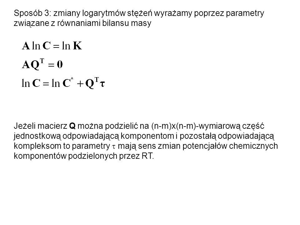 Sposób 3: zmiany logarytmów stężeń wyrażamy poprzez parametry związane z równaniami bilansu masy Jeżeli macierz Q można podzielić na (n-m)x(n-m)-wymia