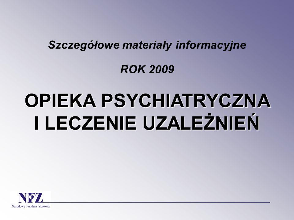 Szczegółowe materiały informacyjne ROK 2009 OPIEKA PSYCHIATRYCZNA I LECZENIE UZALEŻNIEŃ