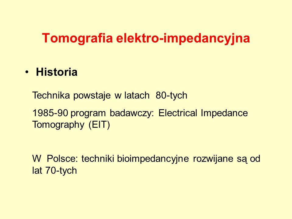 Tomografia elektro-impedancyjna Historia Technika powstaje w latach 80-tych 1985-90 program badawczy: Electrical Impedance Tomography (EIT) W Polsce:
