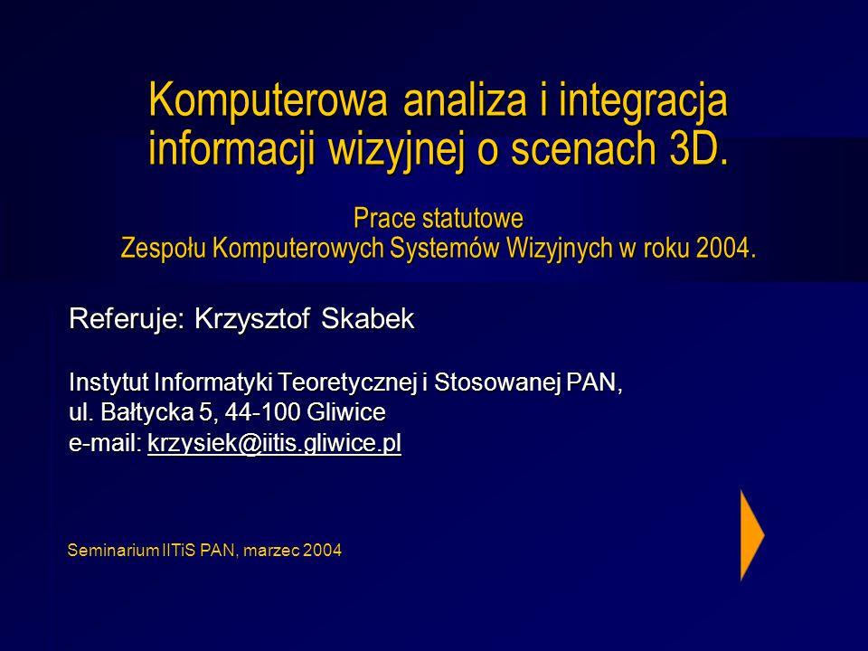 Seminarium IITiS PAN, marzec 2004 Komputerowa analiza i integracja informacji wizyjnej o scenach 3D.