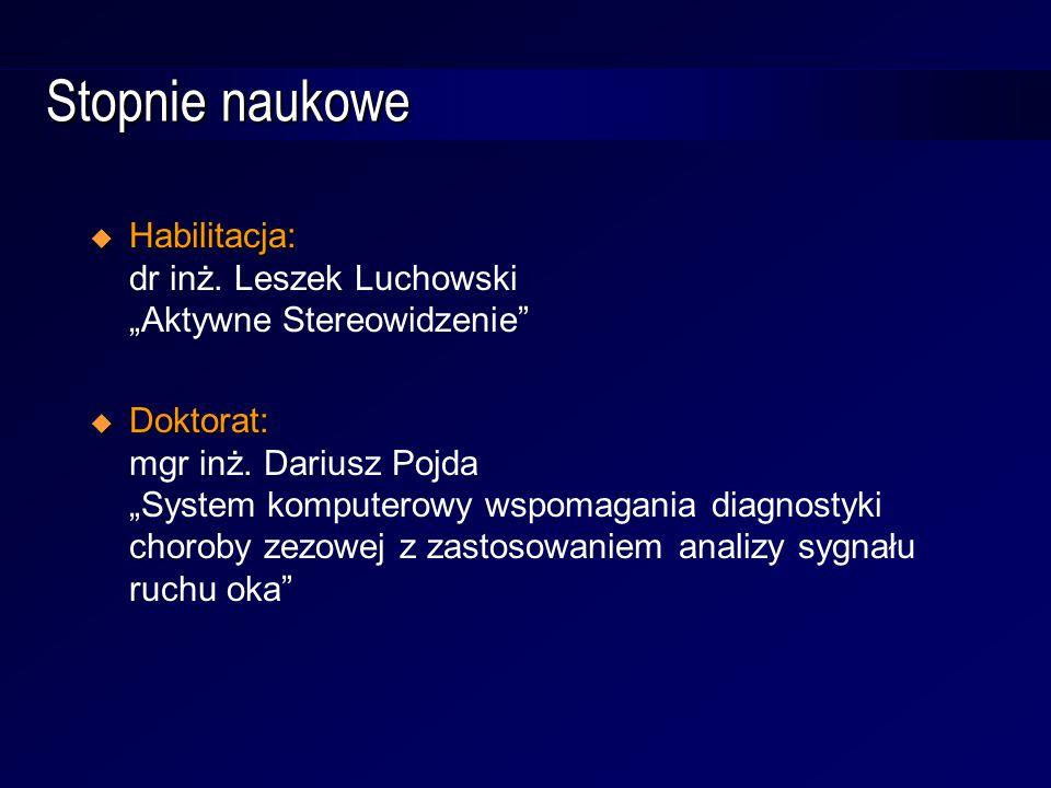 """Stopnie naukowe  Habilitacja:  Habilitacja: dr inż. Leszek Luchowski """"Aktywne Stereowidzenie""""  Doktorat:  Doktorat: mgr inż. Dariusz Pojda """"System"""