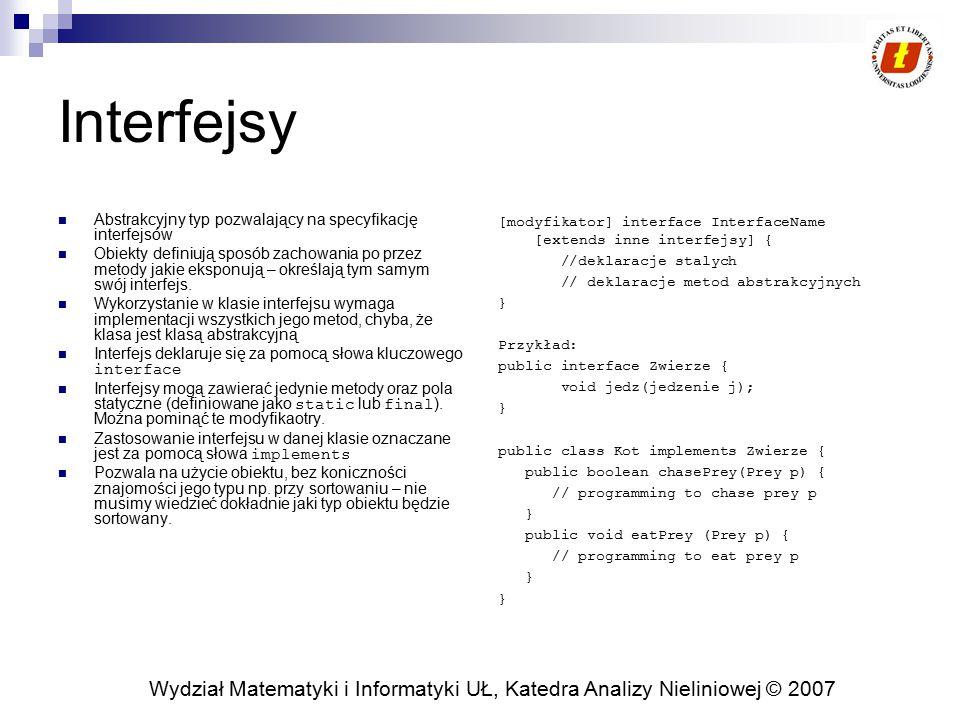 Wydział Matematyki i Informatyki UŁ, Katedra Analizy Nieliniowej © 2007 Interfejsy (2) Interfejsy wykorzystywane do realizowania mechanizmu callback.