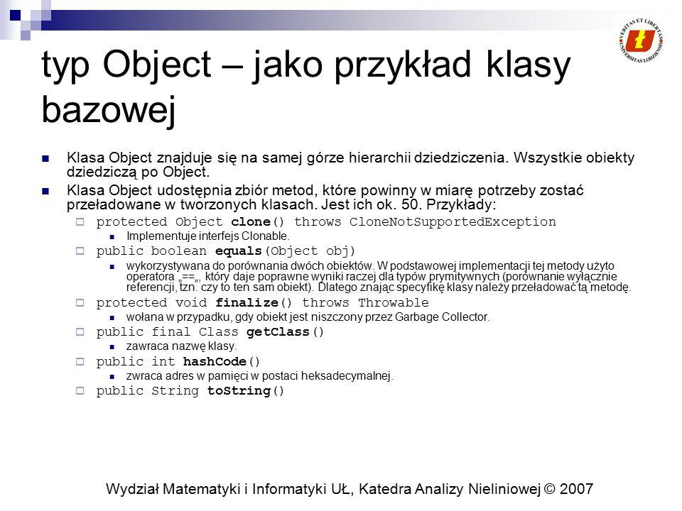 Wydział Matematyki i Informatyki UŁ, Katedra Analizy Nieliniowej © 2007 Delegacja Wykonanie zadania przez jakąś metodę jest wykonywane przez inną metodą – jest do tej drugiej metody delegowane przez pierwszą metodę.
