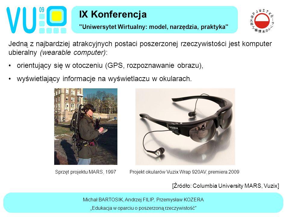 Jedną z najbardziej atrakcyjnych postaci poszerzonej rzeczywistości jest komputer ubieralny (wearable computer): orientujący się w otoczeniu (GPS, rozpoznawanie obrazu), wyświetlający informacje na wyświetlaczu w okularach.