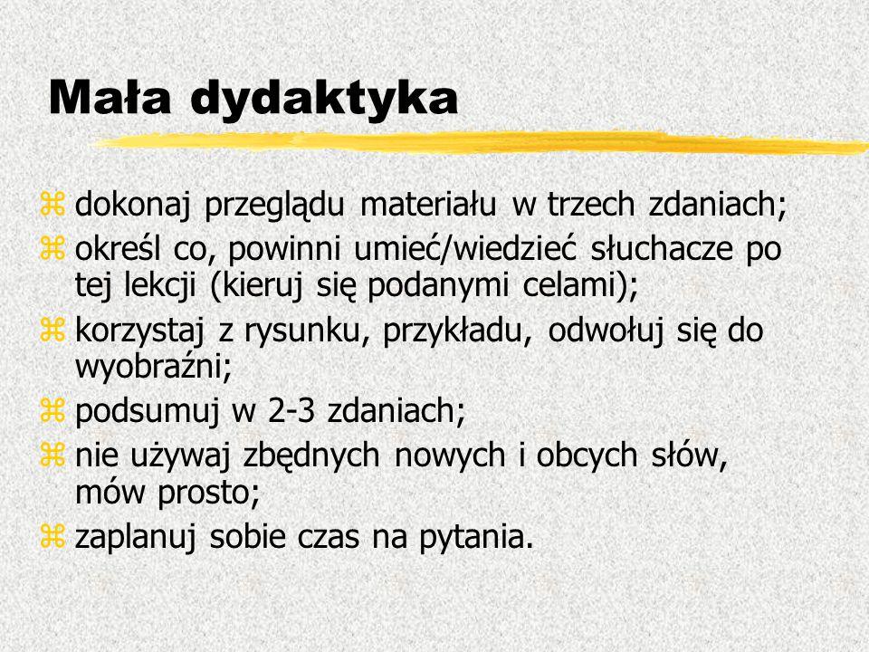 Mała dydaktyka zdokonaj przeglądu materiału w trzech zdaniach; zokreśl co, powinni umieć/wiedzieć słuchacze po tej lekcji (kieruj się podanymi celami)