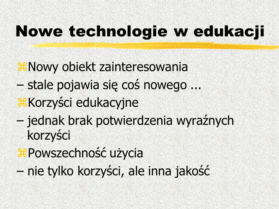 Nowe technologie w edukacji zNowy obiekt zainteresowania – stale pojawia się coś nowego... zKorzyści edukacyjne – jednak brak potwierdzenia wyraźnych