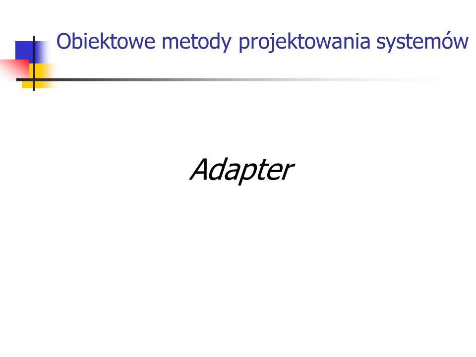 Obiektowe metody projektowania systemów Adapter