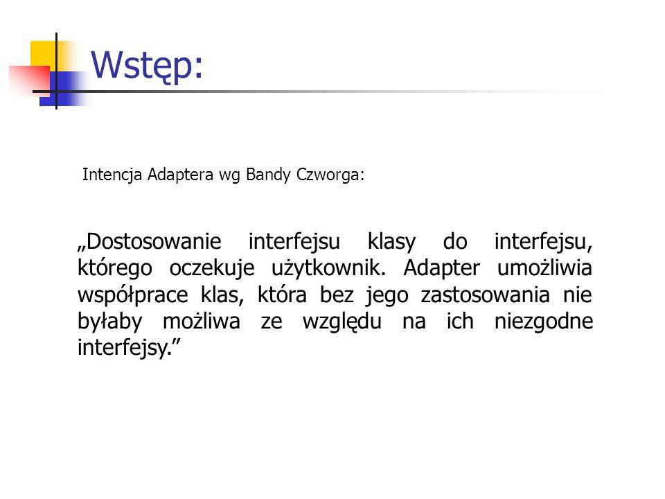 """Wstęp: """"Dostosowanie interfejsu klasy do interfejsu, którego oczekuje użytkownik."""