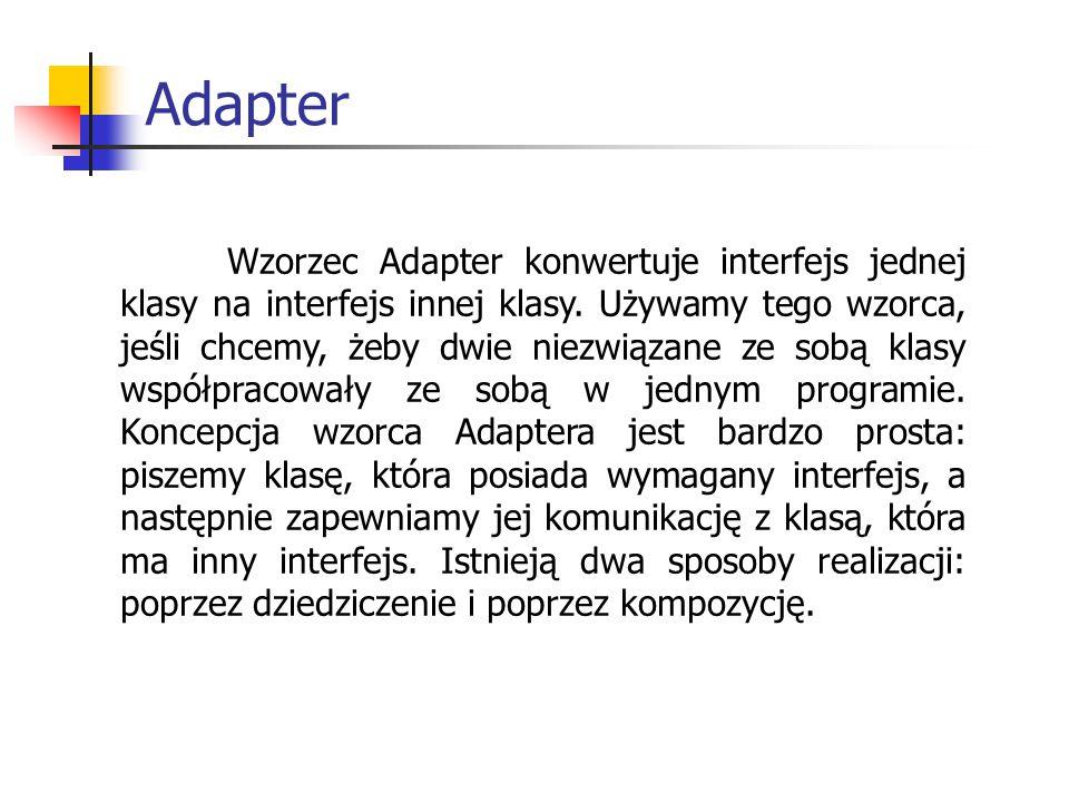 Wzorzec Adapter konwertuje interfejs jednej klasy na interfejs innej klasy.
