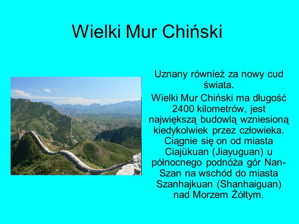 Wielki Mur Chiński Uznany również za nowy cud świata. Wielki Mur Chiński ma długość 2400 kilometrów, jest największą budowlą wzniesioną kiedykolwiek p