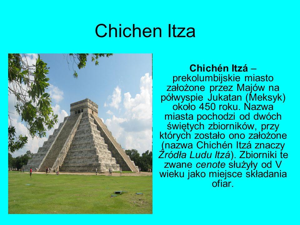 Chichen Itza Chichén Itzá – prekolumbijskie miasto założone przez Majów na półwyspie Jukatan (Meksyk) około 450 roku. Nazwa miasta pochodzi od dwóch ś