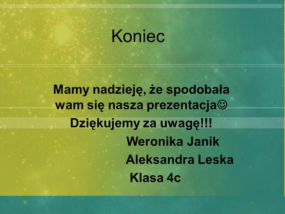 Koniec Mamy nadzieję, że spodobała wam się nasza prezentacja Dziękujemy za uwagę!!! Weronika Janik Aleksandra Leska Klasa 4c